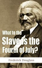 What to the Slave is the Fourth of July?…