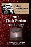 Brooks, K. S.: Indies Unlimited: 2012 Flash Fiction Anthology