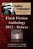 Brooks, K. S.: Indies Unlimited 2012 Flash Fiction Anthology Deluxe Edition (Indies Unlimited Flash Fiction Anthologies) (Volume 1)