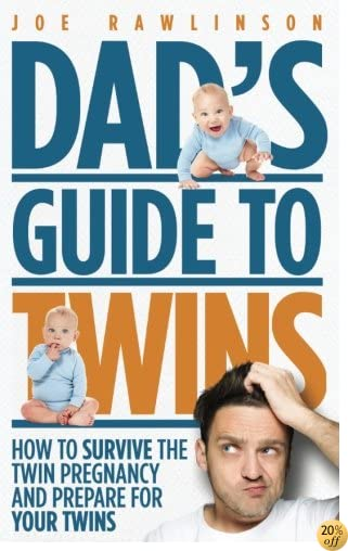 Dad's Guide to Twins: How to Survive the Twin Pregnancy and Prepare for Your Twins