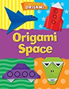 Origami Space (Amazing Origami) by Catherine…
