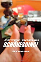 Schönesding!: Roman by Peter Boehm