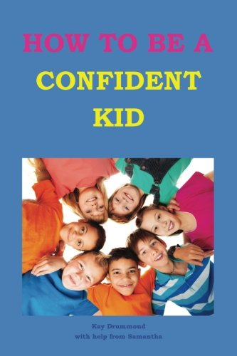 how-to-be-a-confident-kid-a-kids-self-help-book-with-a-difference