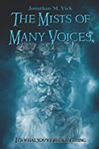The Mists of Many Voices by Jonathan M. Vick