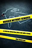 Anderson, Bob: Murder Without Remorse: A Veteran Detective Goes Out with a Bang