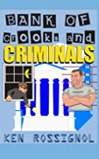 Bank of Crooks & Criminals by Ken Rossignol