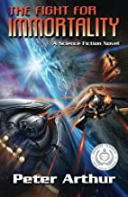 The Fight for Immortality by Peter Arthur