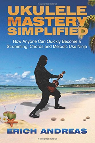 ukulele-mastery-simplified-how-anyone-can-quickly-become-a-strumming-chords-and-melodic-uke-ninja