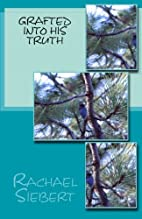 Grafted into His Truth by Rachael Siebert