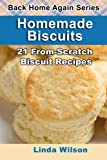 Wilson, Linda: Homemade Biscuits: 21 From-Scratch Biscuit Recipes (Back Home Again Series)