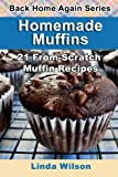 Wilson, Linda: Homemade Muffins: 21 From-Scratch Muffin Recipes (Back Home Again Series)