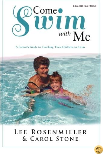 Come Swim with Me (Color Edition): A Parent's Guide to Teaching their Children How to Swim
