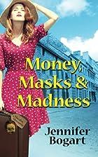 Money, Masks & Madness by Jennifer Bogart