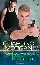 Guarding Morgan (Sanctuary, #1) by RJ Scott