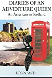Smith, Robin: Diaries of an Adventure Queen: An American In Scotland