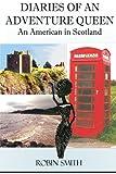 Smith, Robin: Diaries of an Adventure Queen: An American In Scotland