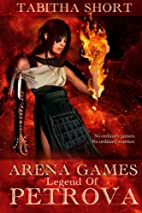 Arena Games: Legend of Petrova (Volume 1) by…