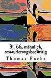 Fuchs, Thomas: Bj. 66, männlich, renovierungsbedürftig (German Edition)