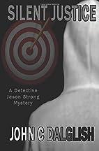 Silent Justice by John C. Dalglish