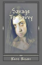 Savage To Savvy by Kate Rigby