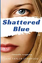 Shattered Blue by Jane Taylor Starwood
