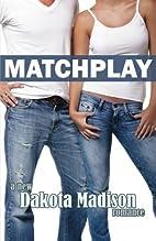 Matchplay: A New Adult Romance by Dakota…
