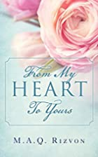 From My Heart To Yours by M. A. Q. Rizvon