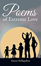 Poems of Extreme Love by Raman Mullippallam