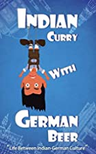 Indian Curry with German Beer: Life Between…