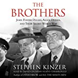 Kinzer, Stephen: The Brothers: John Foster Dulles, Allen Dulles, and Their Secret World War; Library Edition