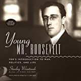 Weintraub, Stanley: Young Mr. Roosevelt: Fdr's Introduction to War, Politics, and Life; Library Edition