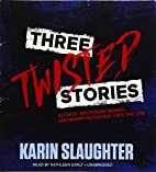 Three Twisted Stories by Karin Slaughter