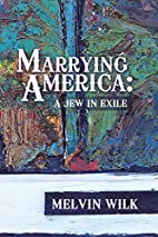 Marrying America: A Jew in Exile by Melvin…