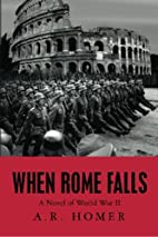 When Rome Falls: A Novel of World War II by…