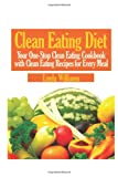 Williams, Linda: Clean Eating Diet: Your One-Stop Clean Eating Cookbook with Clean Eating Recipes for Every Meal