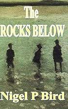 The Rocks Below by Nigel P Bird