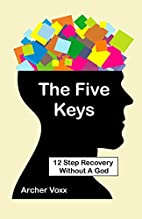 The Five Keys: 12 Step Recovery Without A…