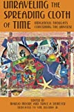 Moore, MariJo: Unraveling the Spreading Cloth of Time: Indigenous Thoughts Concerning the Unive: Dedicated to Vine Deloria Jr.