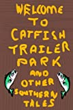 Harrison, Roger: Catfish Trailer Park: And Other Southern Tales