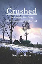 Crushed, an Amazing True Story by Kathryn…