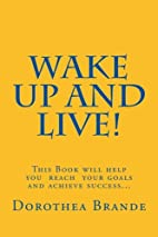 Wake Up and Live! by Dorothea Brande