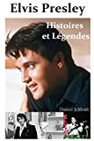 Ichbiah, Daniel: Elvis Presley, Histoires & Legendes (French Edition)