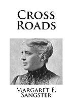 Cross Roads by Margaret E. Sangster