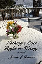 Nothing's Ever Right or Wrong by Jennie L…