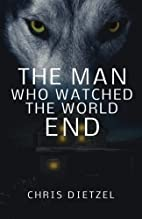 The Man Who Watched the World End by Chris…