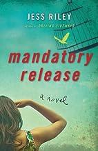 Mandatory Release by Jess Riley