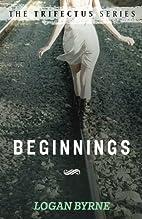 Beginnings (The Trifectus Series) by Logan…