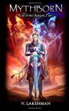 Mythborn: Rise of the Adepts, Part 1 (Volume…