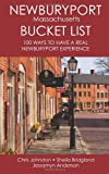 Johnston, Chris: The Newburyport Massachusetts Bucket List: 100 Ways to Have A Real Newburyport Experience (Volume 1)