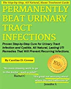 Permanently Beat Urinary Tract Infections:…